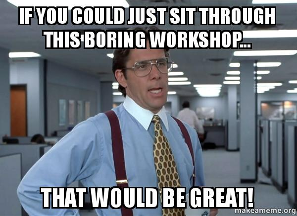 Office Space meme about boring workshops.